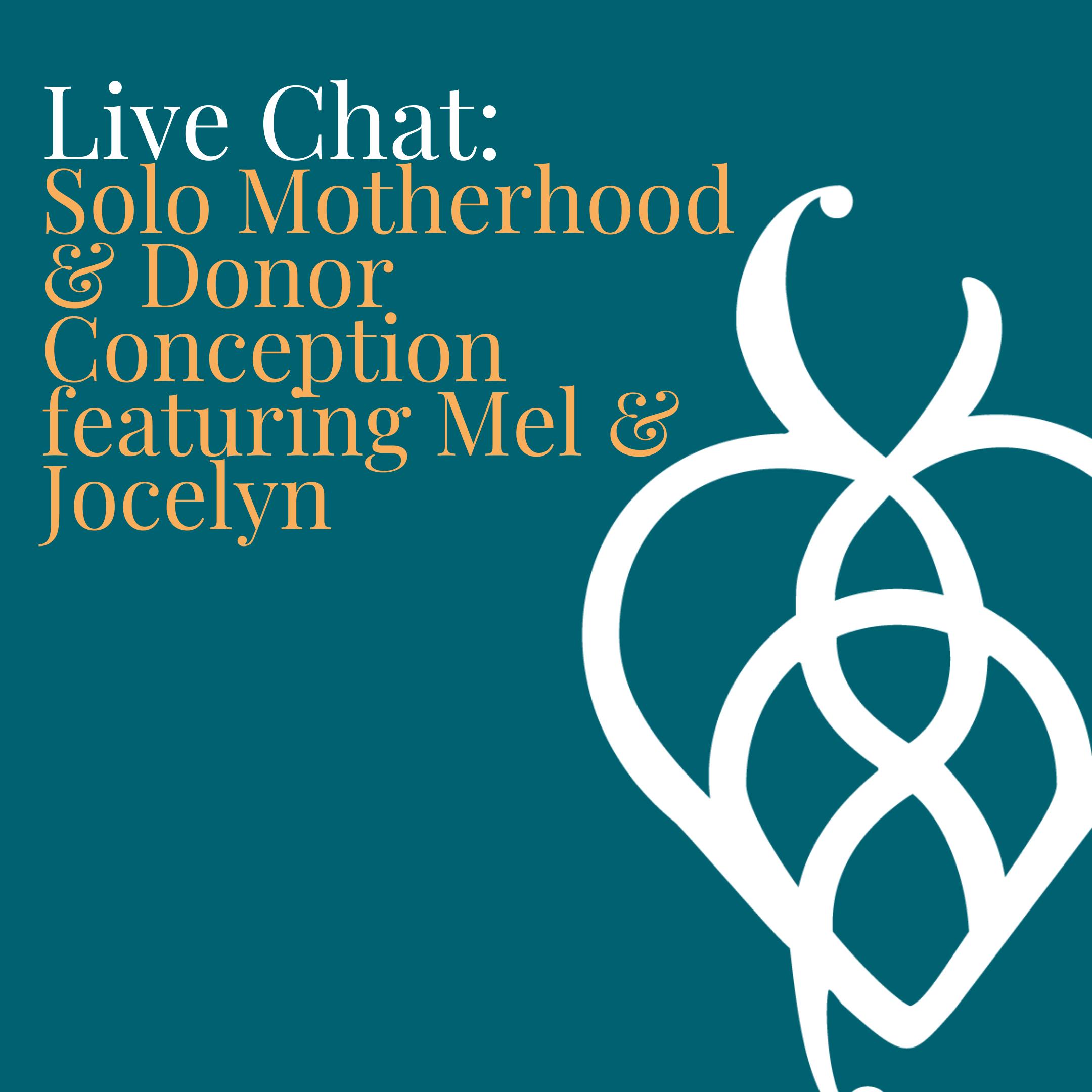 Solo Motherhood & Donor Conception featuring Mel & Jocelyn