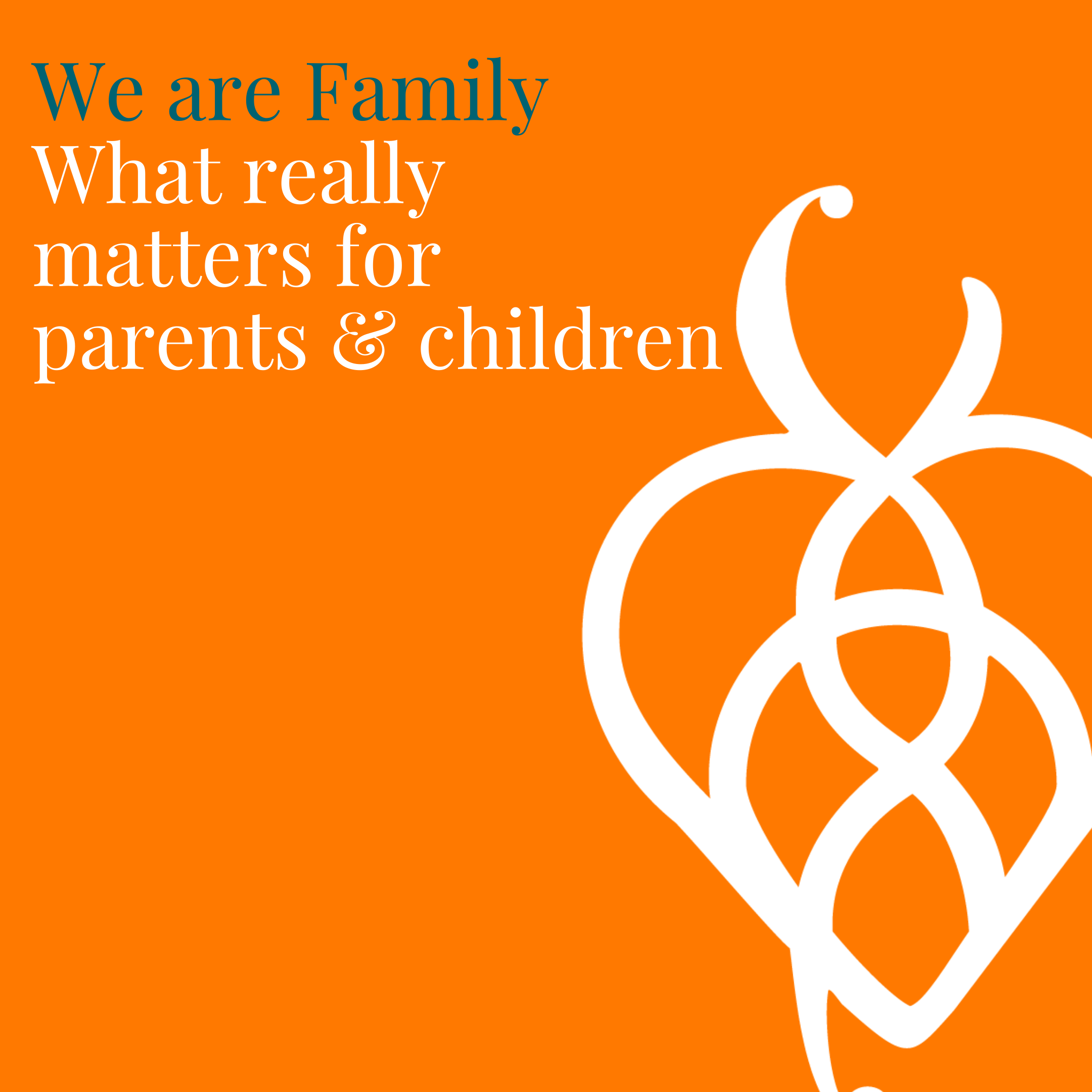 We are Family – What Really Matters for Parents and Children