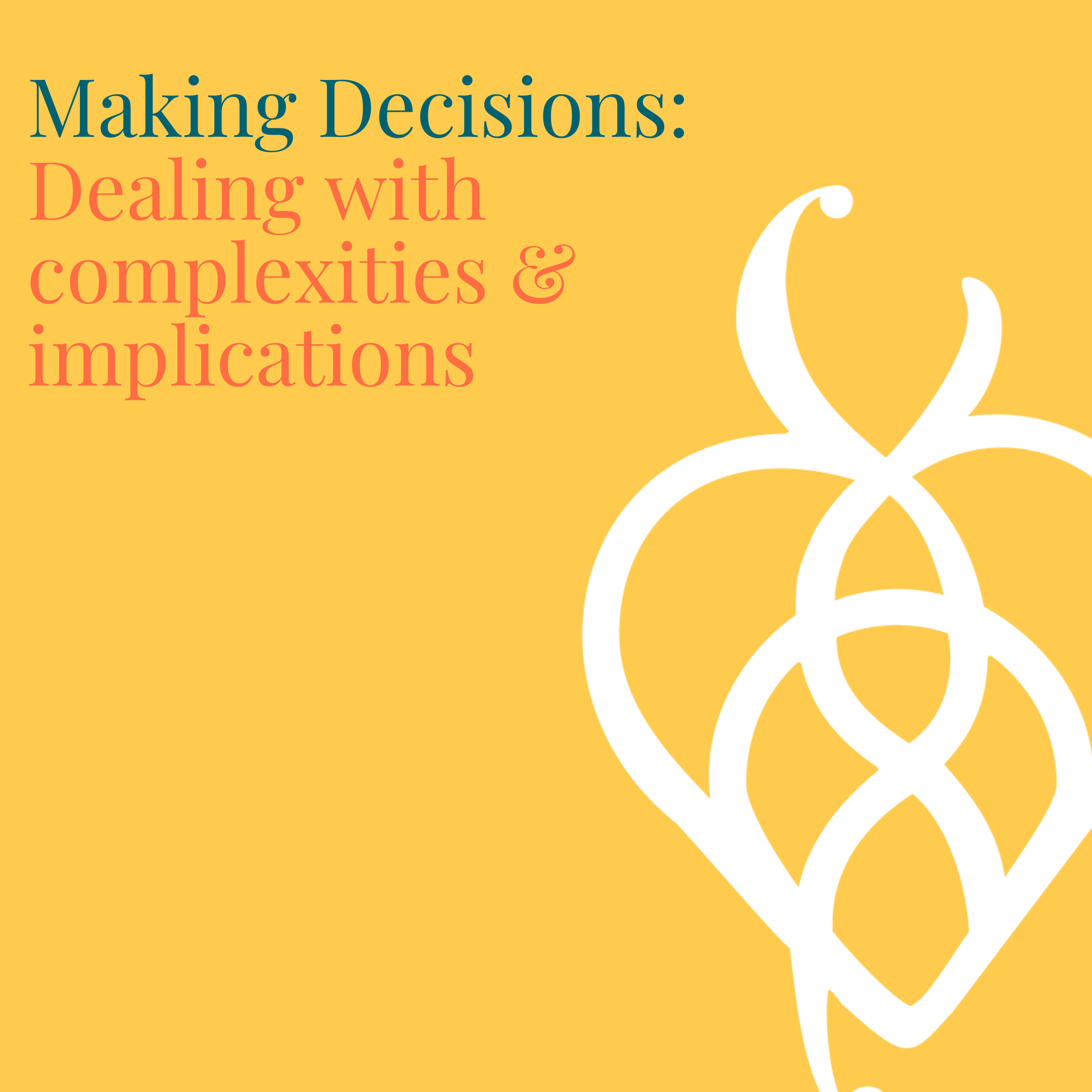 Making Decisions: Dealing with complexities and implications